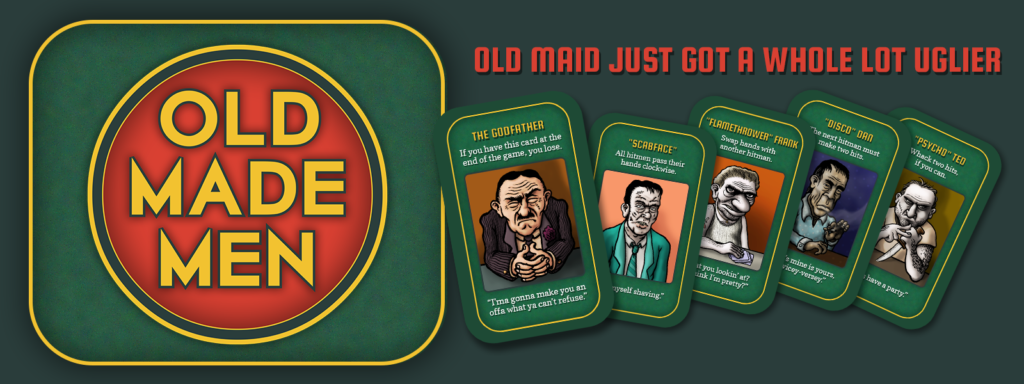 OLD MADE MEN: Old Maid Just Got a Whole Lot Uglier